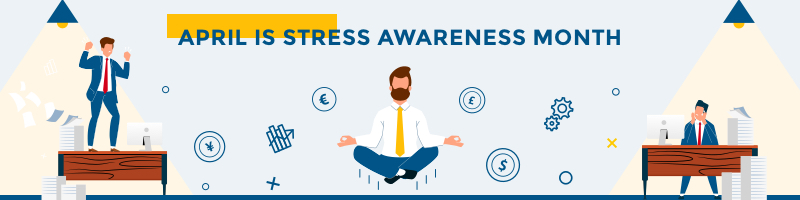 Stress Awareness Month April 2021: What You Need to Know